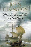 Marbeck and the Privateers: A thrilling 17th century novel of espionage, ambition and power (A Martin Marbeck Mystery)