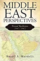 Middle East Perspectives: Personal Recollections (1947 – 1967)