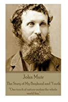 John Muir - The Story of My Boyhood and Youth: One Touch of Nature Makes the Whole World Kin.