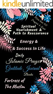 Spiritual Nourishment & Path to Reassurance: Energy & Success in Life Islamic Prayer Gratitude Journal Books Fortress of the Muslim: Intensif Duas Quran ... & Translation (English Edition)