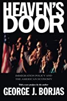 Heaven's Door: Immigration Policy and the American Economy by George Borjas(2001-04-15)