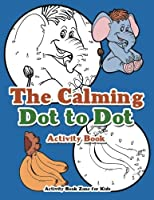 The Calming Dot to Dot Activity Book