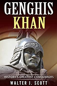 History's Greatest Conquerors: Genghis Khan (World's Conquerors Book 1) by [Scott, Walter J.]