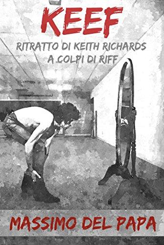 KEEF: Ritratto di Keith Richards a colpi di riff (Italian Edition)