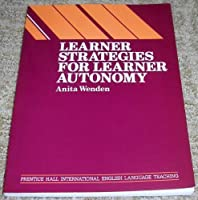 Learner Strategies for Learner Autonomy: Planning and Implementing Learner Training for Language Learners (Language Teaching Methodology Series)