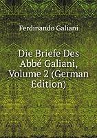 Die Briefe Des ABBE Galiani. Volume 2