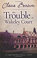The Trouble at Wakeley Court (An Angela Marchmont Mystery)