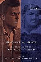 Grammar and Grace: Reformulations of Aquinas and Wittgenstein