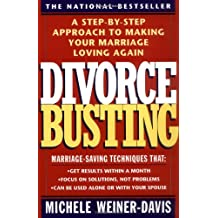 Divorce Busting: A Revolutionary and Rapid Program for Staying Together: A Step-By-Step Approach to Making Your Marriage Loving Again