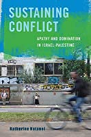 Sustaining Conflict: Apathy and Domination in Israel-Palestine