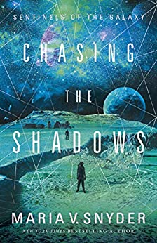 Chasing the Shadows (Sentinels of the Galaxy Book 2) by [Snyder, Maria V.]