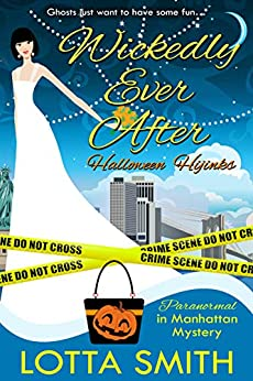 Wickedly Ever After: Halloween Hijinks (Paranormal in Manhattan Mystery: A Cozy Mystery Book 8) by [Smith, Lotta]