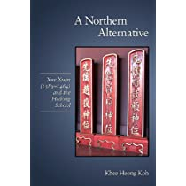 A Northern Alternative: Xue Xuan (1389–1464) and the Hedong School (Harvard-Yenching Institute Monograph Series)