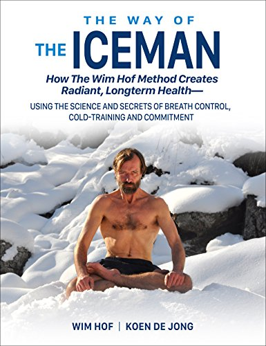The Way of The Iceman: How The Wim Hof Method Creates Radiant Longterm Health--Using The Science and Secrets of Breath Control, Cold-Training and Commitment (English Edition)の詳細を見る