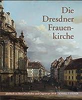 Die Dresdner Frauenkirche: Jahrbuch Zu Ihrer Geschichte Und Gegenwart 2018 (Jahrbuch Dresdner Frauenkirche)