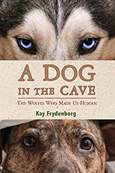 A Dog in the Cave: The Wolves Who Made Us Human by [Frydenborg, Kay]