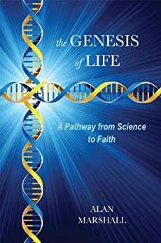 The Genesis of Life: A Pathway from Science to Faith by [Marshall, Alan]