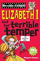 Elizabeth I and Her Terrible Temper (Horribly Famous S.)