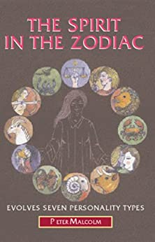 The Spirit in the Zodiac (Revelations of the Soul Book 2) by [Malcolm, Peter]