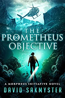 The Prometheus Objective: The Morpheus Initiative: Book 5 by [Sakmyster, David]