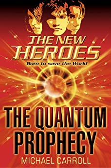The Quantum Prophecy (The New Heroes, Book 1) by [Carroll, Michael]