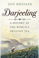 Darjeeling: A History of the World's Greatest Tea Kindle Edition
