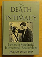 The Death of Intimacy: Barriers to Meaningful Interpersonal Relationships (Haworth Marriage and the Family)