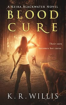 Blood Cure (A Keira Blackwater Novel Book 1) by [Willis, K. R.]