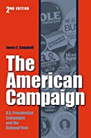 The American Campaign: U.S. Preisdential Campaigns and the National Vote (Joseph V. Hughes Jr. and Holly O. Hughes Series on the Presi)