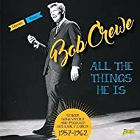 All The Things He Is - Singer, Songwriter And Producer - His Early Career 1957-1962 [ORIGINAL RECORDINGS REMASTERED] 2CD SET by Bob Crewe