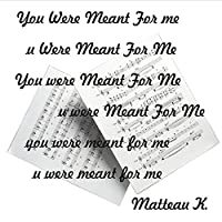 You Were Meant For Me