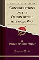Considerations on the Origin of the American War (Classic Reprint)