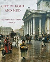 City of Gold and Mud: Painting Victorian London (The Paul Mellon Centre for Studies in British Art)