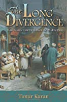 The Long Divergence: How Islamic Law Held Back the Middle East