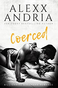 Coerced (Billionaire romance) (Billionaire Buchanan Romance Book 1) by [Andria, Alexx]