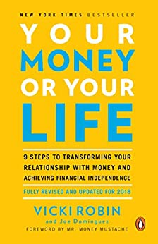 [Robin, Vicki, Dominguez, Joe]のYour Money or Your Life: 9 Steps to Transforming Your Relationship with Money and Achieving Financial Independence: Fully Revised and Updated for 2018 (English Edition)