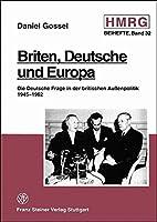 Briten, Deutsche Und Europa: Die Deutsche Frage in Der Britischen Aussenpolitik 1945-1962. (Historische Mitteilungen - Beihefte)