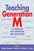 Teaching Generation M: A Handbook for Librarians and Educators