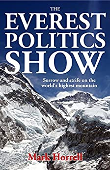 The Everest Politics Show: Sorrow and strife on the world's highest mountain (Footsteps on the Mountain Travel Diaries) by [Horrell, Mark]