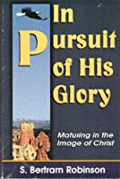 In Pursuit of His Glory: Maturing in the Image of Christ