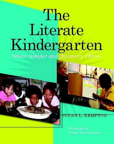 Download The Literate Kindergarten: Where Wonder and Discovery Thrive 0325008337