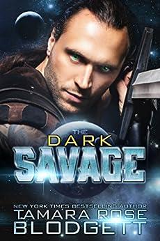 The Dark Savage (#7): New Adult Dark Paranormal / Sci-fi Romance (The Savage Series) by [Blodgett, Tamara Rose]
