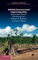 ASEAN Environmental Legal Integration: Sustainable Goals? (Integration through Law:The Role of Law and the Rule of Law in ASEAN Integration) by Koh Kheng-Lian Nicholas A. Robinson Lye Lin-Heng(2016-04-08)