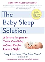 The Baby Sleep Solution: A Proven Program to Teach Your Baby to Sleep Twelve Hours a Night by Suzy Giordano Lisa Abidin(2006-12-05)