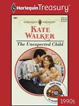 [Walker, Kate]のThe Unexpected Child (From Here to Paternity) (English Edition)