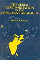 The Serial Verb Formation in the Dravidian Languages (Mlbd Series in Linguistics, Vol 4)