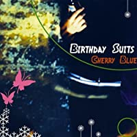 Cherry Blue by Birthday Suits (2005-05-03)