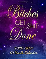 Bitches Get Shit Done: 2020-2024 Calendar Planner 5 Year Organizer with 60 Months Spread View. Pretty Five Year Calendar, Agenda & Journal with To Do's, Deep Blue Galaxy Design