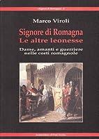 Signore di Romagna. Le altre leonesse. Dame, amanti e guerrieri nelle corti romagnole