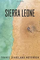 Sierra Leone Travel Diary and Notebook: Travel Diary for Sierra Leone. A logbook with important pre-made pages and many free sites for your travel memories. For a present, notebook or as a parting gift